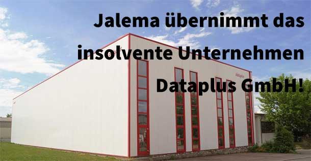 Jalema expandiert und übernimmt das insolvente Unternehmen Dataplus GmbH!
